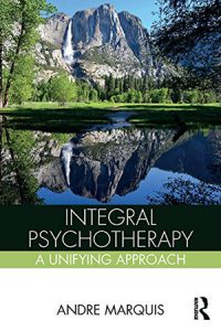 Integral Psychotherapy: A Unifying Approach di Andre Marquis